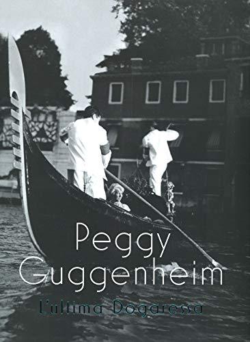 Peggy Guggenheim. L'ultima dogaressa. Catalogo della mostra (Venezia, 21 settembre 2019-27 gennaio 2020). Ediz. illustrata