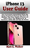 iPhone 13 USER GUIDE: The Complete Simplified Step By Step Practical Manual On How To Master The New Apple iPhone 13 Like A Pro. For Beginners, & Seniors. With iOS 15 Tips & Tricks (English Edition)
