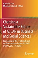 Charting a Sustainable Future of ASEAN in Business and Social Sciences: Proceedings of the 3ʳᵈ International Conference on the Future of ASEAN (ICoFA) 2019―Volume 1