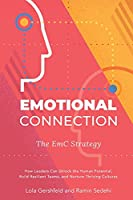Emotional Connection: How Leaders Can Unlock the Human Potential, Build Resilient Teams, and Nurture Thriving Cultures