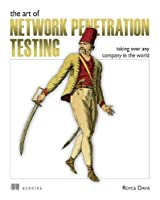 The Art of Network Penetration Testing: Taking over any company in the world Front Cover