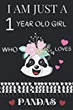 I AM JUST A 1 YEAR OLD GIRL WHO LOVES PANDAS: Cut PANDAS Lovers Journal Notebook .Cool PANDAS Notebook, 1 th gift birthday Notebook For Girls Journal