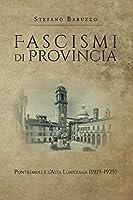 Fascismi di provincia. Pontremoli e l'Alta Lunigiana (1919-1925)
