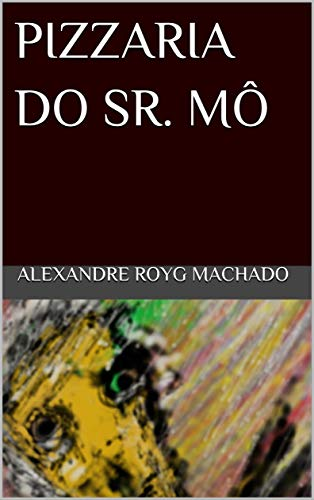 PIZZARIA DO SR. MÔ (Portuguese Edition)