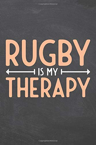 Rugby Is My Therapy: Notebook - Office Equipment & Supplies - Funny Gift Idea for Christmas or Birthday