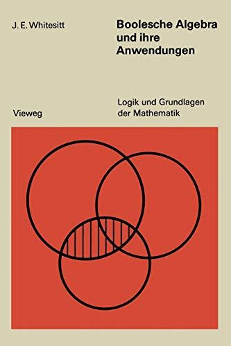Boolesche Algebra und ihre Anwendungen (Logik und Grundlagen der Mathematik (3), Band 3)