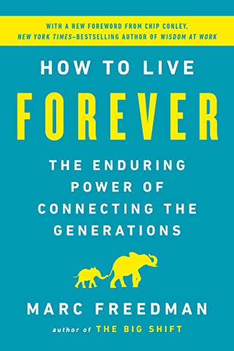 Book Cover of Marc Freedman - How to Live Forever: The Enduring Power of Connecting the Generations