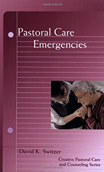 Pastoral Care Emergencies (Creative Pastoral Care and Counseling) by [David K. Switzer]