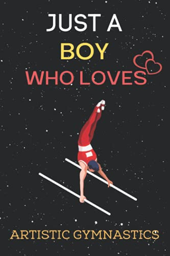 Just a Boy Who Loves Artistic Gymnastics: Gift Idea For Artistic Gymnastics Lovers Boy. Blank Lined Ruled diary for kids and Men Who loves Artistic Gymnastics.