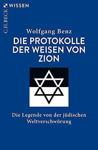 Die Protokolle der Weisen von Zion: Die Legende von der jüdischen Weltverschwörung