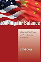 Looking for Balance: China, the United States, and Power Balancing in East Asia (Studies in Asian Security) by Steve Chan(2013-07-15)