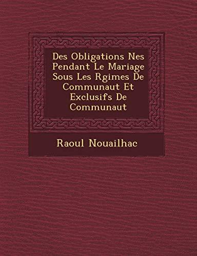 Des Obligations Nes Pendant Le Mariage Sous Les Rgimes De Communaut Et Exclusifs De Communaut (French Edition)