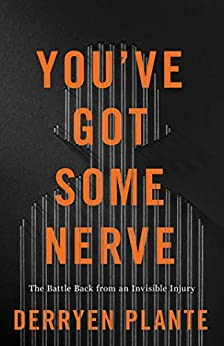 You've Got Some Nerve: The Battle Back from an Invisible Injury by [Derryen Plante]