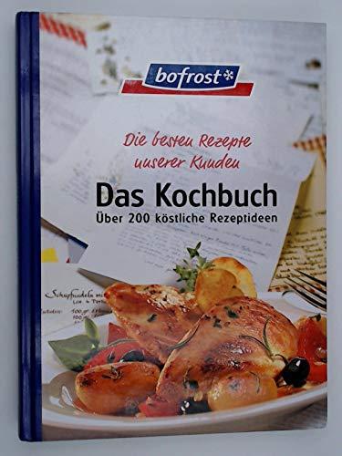 bofrost. Die besten Rezepte. Das Kochbuch. Über 200 köstliche Rezeptideen. (ohne Jahrzahl)
