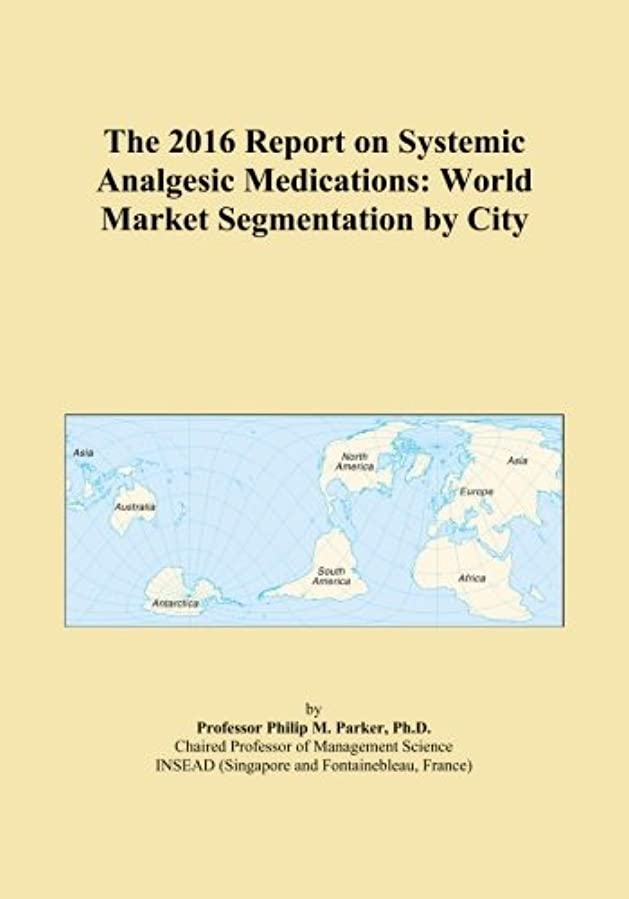テント競争着陸The 2016 Report on Systemic Analgesic Medications: World Market Segmentation by City