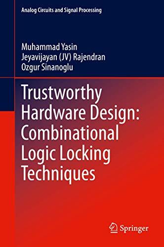 Compare Textbook Prices for Trustworthy Hardware Design: Combinational Logic Locking Techniques Analog Circuits and Signal Processing 1st ed. 2020 Edition ISBN 9783030153335 by Yasin, Muhammad,Rajendran, Jeyavijayan (JV),Sinanoglu, Ozgur