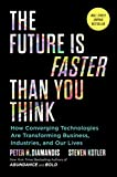 The Future Is Faster Than You Think: How Converging Technologies Are Transforming Business, Industries, and Our Lives (Exponential Technology Series) - Peter H. Diamandis