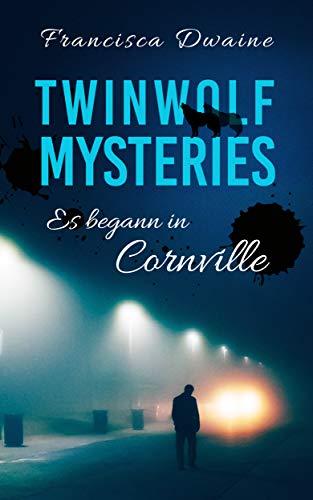 Twinwolf Mysteries - Es begann in Cornville (Deep Valley Verse 5)