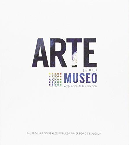 ARTE PARA UN MUSEO: Ampliación de la colección (Exposiciones)