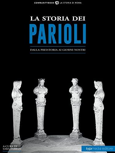 La storia dei Parioli: Dalla preistoria ai giorni nostri (Italian Edition)