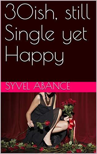 30ish, still Single yet Happy (English Edition)