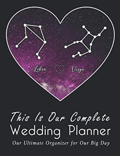 This Is Our Complete Wedding Planner: A True Love Between Libra And Virgo, The Ultimate Organizer For the Big Day: Organizer, Checklists, Budgeting, ... Tools to Plan the Perfect Dream Wedding
