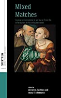 Mixed Matches: Transgressive Unions in Germany from the Reformation to the Enlightenment (Spektrum: Publications of the German Studies Association, 8)
