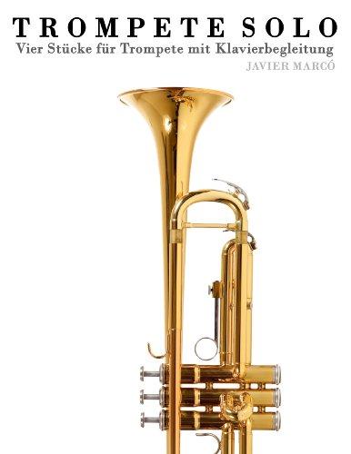 Trompete Solo: Vier Stücke für Trompete mit Klavierbegleitung (German Edition)