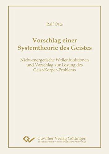 Vorschlag einer Systemtheorie des Geistes: Nicht-energetische Wellenfunktionen und Vorschlag zur Lösung des Geist-Körper-Problems