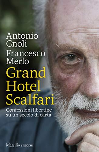 Grand Hotel Scalfari: Confessioni libertine su un secolo di carta