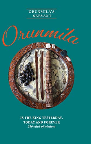 Orunmila is the King Yesterday, Today and Forever: 256 Odu's Of Wisdom