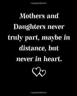 Mothers and Daughters Never Truly Part, Maybe In Distance, But Never In Heart: 8x10 Lined Journal, Birthday & Anniversary ...