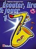 ECouter, Lire & Jouer 1 Saxophone Tenor: MeThode De Saxophone Tenor