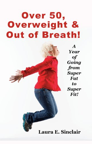Over 50, Overweight & Out Of Breath: A Year Of Going From Super Fat To Super Fit (English Edition)