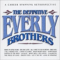 The Definitive Everly Brothers: A Career Spanning Retrospective by Everly Brothers