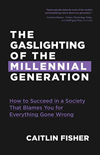 The Gaslighting of the Millennial Generation: How to Succeed in a Society That Blames You for Everything Gone Wrong (Boomers & Millennials) (English Edition)