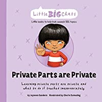 Private Parts are Private: Learning private parts are private and what to do if touched inappropriately (Little Big Chats)