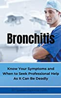 BRONCHITIS Know Your Symptoms and When to Seek Professional Help As It Can Be Deadly