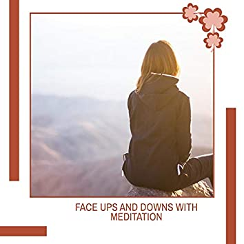 Face Ups And Downs With Meditation