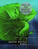 Green Betta Fish: One оf thе Rarest Colors (English Edition)