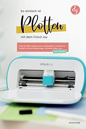 So einfach ist Plotten mit dem Cricut Joy: Erste Schritte, Design Space, Materialien, Infusible Ink. Schritt für Schritt Anleitungen, Schriften füllen uvm.