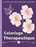Coloriage Therapeutique Demence: Livre de coloriage senior avec dessins en grand format...