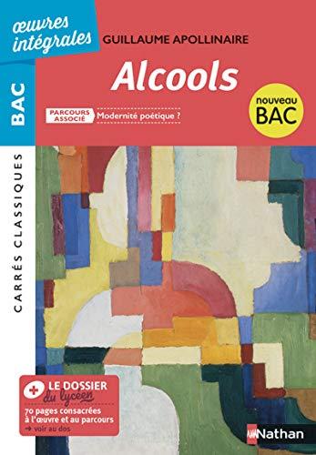 Alcools de Apollinaire - BAC Français 1re 2022 - Parcours associé : Modernité poétique - édition intégrale prescrite - Carrés Classiques Oeuvres Intégrales