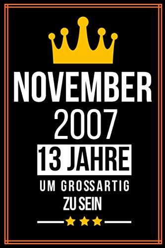 November 2007 13 Jahre um großartig zu sein: 13. Geburtstag geschenk jungs mädchen, 13 jährige Geburtstagsgeschenk für Schwester bruder Freund - Notizbuch a5 liniert
