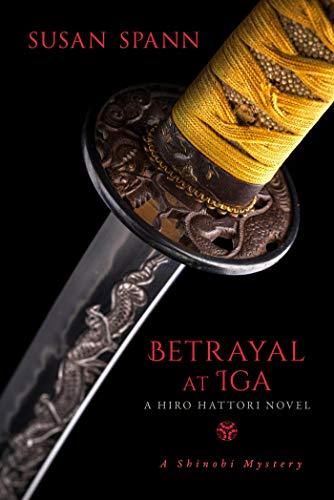 Betrayal at Iga: A Hiro Hattori Novel (5) (A Shinobi Mystery)