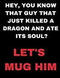 RPG Notebook: HEY, YOU KNOW THAT GUY THAT JUST KILLED A DRAGON AND ATE ITS SOUL? LET'S MUG HIM - Funny grid  and blank lined notebook/journal for tabletop role playing games.