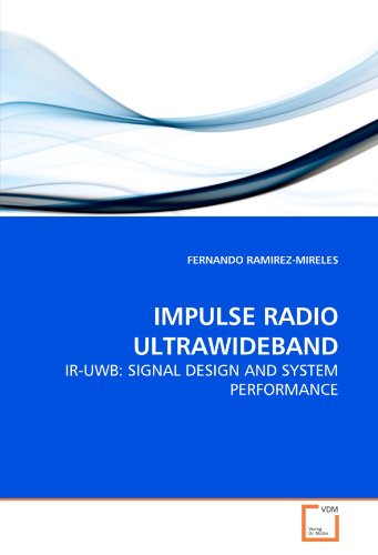 IMPULSE RADIO ULTRAWIDEBAND: IR-UWB: SIGNAL DESIGN AND SYSTEM PERFORMANCE