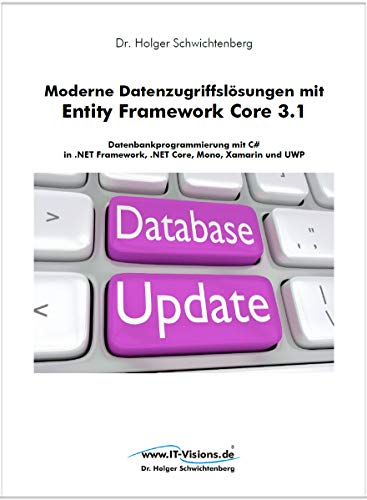 Moderne Datenzugriffslösungen mit Entity Framework Core 3.1: Datenbankprogrammierung mit C# in .NET Framework, .NET Core, Mono, Xamarin und UWP