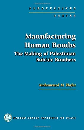 Manufacturing Human Bombs: The Making of Palestininan Suicide Bombers (Perspectives (United States Institute of Peace Press)) by Mohammed M. Hafez (15-Feb-2006) Paperback