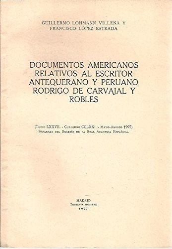 DOCUMENTOS AMERICANOS RELATIVOS AL ESCRITOR ANTEQUERANO Y PERUANO RODRIGO DE CARVAJAL Y...